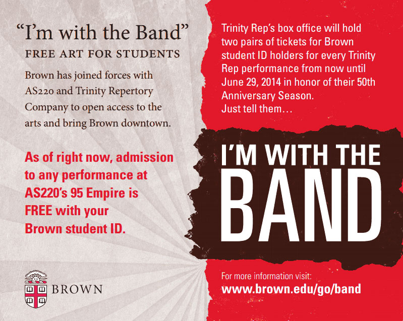 For Brown students, a free ticket: Brown University has begun to underwrite student admission to ticketed events at AS220's 95 Empire and for up to four tickets for each performance at Trinity Repertory Company.